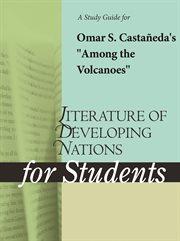 "A Study Guide for Omar S. Castaneda's ""among the Volcanoes"""