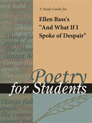"""A Study Guide for Ellen Bass's """"and What If I Spoke of Despair?"""""""