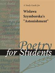 """A Study Guide for Wislawa Szymborska's """"astonishment"""""""