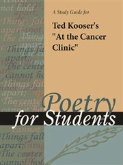 "A Study Guide for Ted Kooser's ""at the Cancer Clinic"""