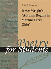 """A Study Guide for James Wright's """"autumn Begins in Martins Ferry, Ohio"""""""