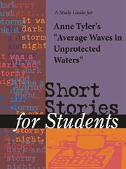 """A Study Guide for Anne Tyler's """"average Waves in Unprotected Waters"""""""