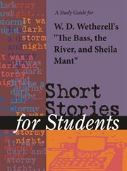 "A Study Guide for W. D. Wetherell's ""the Bass, the River & Sheila Mant"""