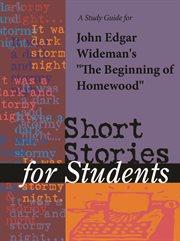 """A Study Guide for John Edgar Wideman's """"beginning of Homewood"""""""