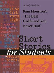 "A Study Guide for Pam Houston's ""the Best Girlfriend You Never Had"""