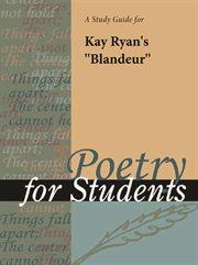 "A Study Guide for Kay Ryan's ""blandeur"""