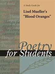 "A Study Guide for Lisel Mueller's ""blood Oranges"""