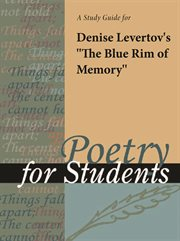 """A Study Guide for Denise Levertov's """"the Blue Rim of Memory"""""""