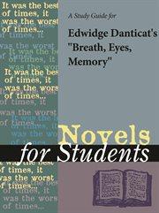 """A Study Guide for Edwidge Danticat's """"breath, Eyes, Memory"""""""