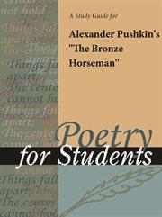 "A Study Guide for Alexander Pushkin's ""the Bronze Horsemen"""