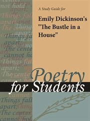 "A Study Guide for Emily Dickinson's ""the Bustle in the House"""