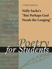 "A Study Guide for Nelly Sachs's ""but Perhaps God Needs the Longing"""