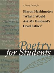 "A Study Guide for Sharon Hashimoto's ""what I Would Ask My Husband's Dead Father"""