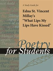 """A Study Guide for Edna St. Vincent Millay's """"what Lips My Lips Have Kissed, and Where, and Why"""""""