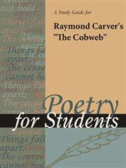 "A Study Guide for Raymond Carver's ""the Cobweb"""