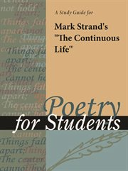 "A Study Guide for Mark Strand's ""the Continuous Life"""