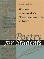 "A Study Guide for Wislawa Szymborska's ""conversation With A Stone"""