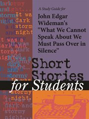 """A Study Guide for John Edgar Wideman's """"what We Cannot Speak About We Must Pass Over in Silence"""""""