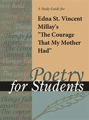 """A Study Guide for Edna St. Vincent Millay's """"the Courage That My Mother Had"""""""