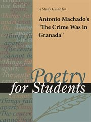 """A Study Guide for Antonio Machado's """"the Crime Was in Granada"""""""