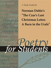 "A Study Guide for Norman Dubie's ""czar's Last Christmas Letter: A Barn in the Urals"""