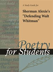 "A Study Guide for Sherman Alexie's ""defending Walt Whitman"""