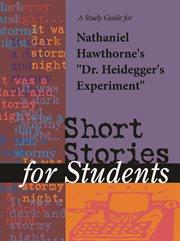 "A Study Guide for Nathaniel Hawthorne's ""dr. Heidegger's Experiment"""