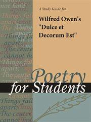 """A Study Guide for Wilfred Owen's """"dulce Et Decorum Est"""""""