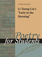"""A Study Guide for Li-young Lee's """"early in the Morning"""""""