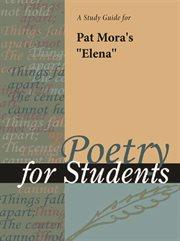 "A Study Guide for Pat Mora's ""elena"""