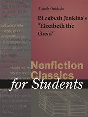 "A Study Guide for Elizabeth Jenkins's ""elizabeth the Great"""