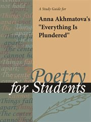 "A Study Guide for Anna Akhmatova's ""everything Is Plundered"""