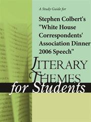 "A Study Guide for Stephen Colbert's ""white House Correspondents' Association Dinner 2006 Speech"""