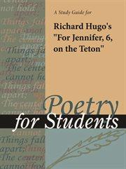 "A Study Guide for Richard F. Hugo's ""for Jennifer,6, on the Teton"""