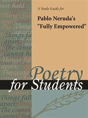 "A Study Guide for Pablo Neruda's ""fully Empowered"""