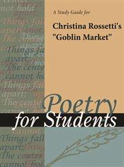 "A Study Guide for Christina Rossetti's ""goblin Market"""