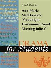 "A Study Guide for Ann-marie Macdonald's ""goodnight Desdemona (good Morning Juliet)"""