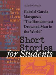 """A Study Guide for Gabriel Garcia Marquez's """"handsomest Drowned Man in the World"""""""