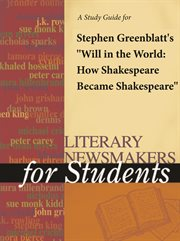 """A Study Guide for Stephen Greenblatt's """"will in the World: How Shakespeare Became Shakespeare"""""""