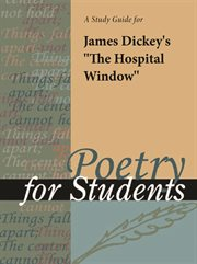 """A Study Guide for James Dickey's """"the Hospital Window"""""""