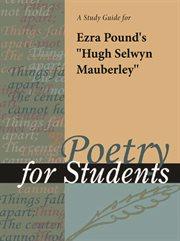 "A Study Guide for Ezra Pound's ""hugh Selwyn Mauberly"""