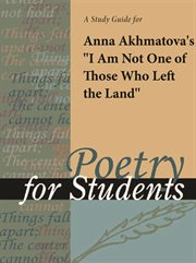 """A Study Guide for Anna Akhmatova's """"i Am Not One of Those Who Left the Land"""""""