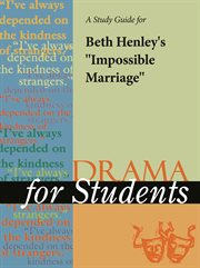 """A Study Guide for Beth Henley's """"impossible Marriage"""""""