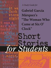 """A Study Guide for Gabriel Garcia Marquez's """"the Woman Who Came at Six O'clock"""""""