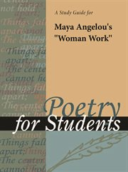 """A Study Guide for Maya Angelou's """"woman Work"""""""