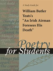 "A Study Guide for William Butler Yeats's ""an Irish Airman Foresees His Death"""
