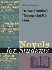 """A Study Guide for Dalton Trumbo's """"johnny Got His Gun"""""""