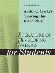 """A Study Guide for Austin C. Clarke's """"leaving This Island Place"""""""