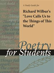 "A Study Guide for Richard Wilbur's ""love Calls Us to the Things of This World"""
