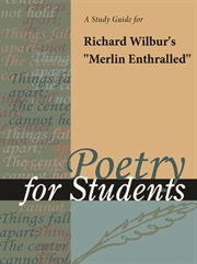 """A Study Guide for Richard Wilbur's """"merlin Enthralled"""""""